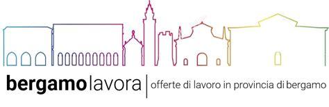 Ufficio Impiego Bergamo by Annunci Offerte Lavoro Bergamo Bergamo Lavora Il Portale