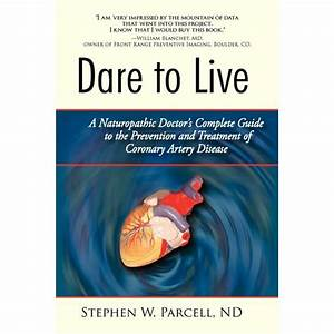Dare To Live   A Naturopathic Doctor U0026 39 S Complete Guide To