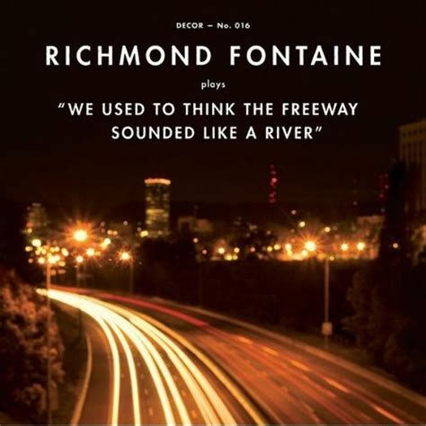 Richmond Fontaine  We Used To Think The Freeway Sounded