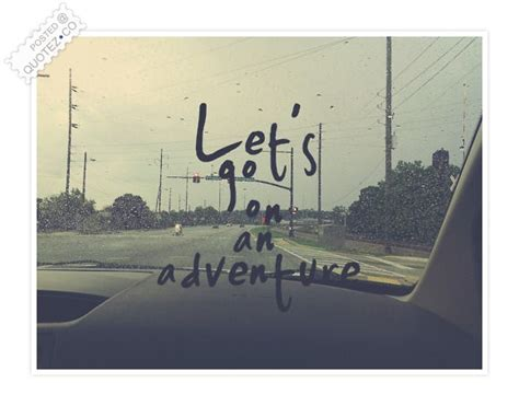 Let?s Go On An Adventure Friendship Quote « QUOTEZ CO