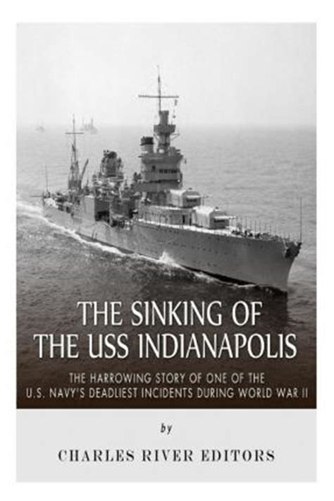 sinking ship indianapolis indiana the sinking of the uss indianapolis charles river