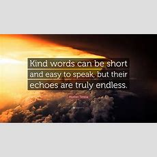 """Mother Teresa Quote """"kind Words Can Be Short And Easy To Speak, But Their Echoes Are Truly"""
