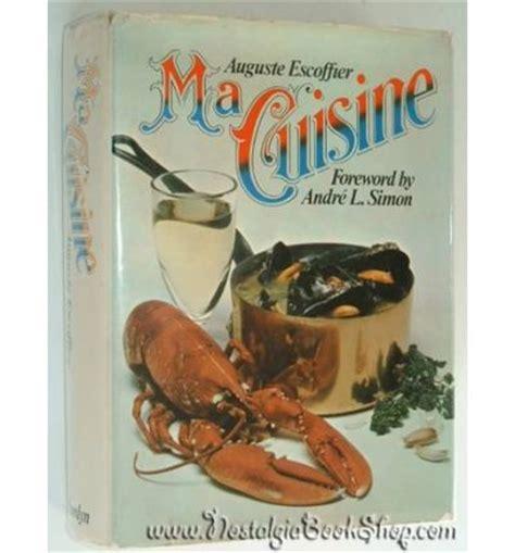 escoffier ma cuisine ma cuisine auguste escoffier 9780600024507