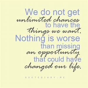 """""""We do not get unlimited chances to have the things we ..."""