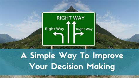 A Simple Way To Improve Your Decision Making