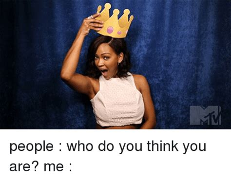 Who Are You People Meme - people who do you think you are me girl meme on sizzle