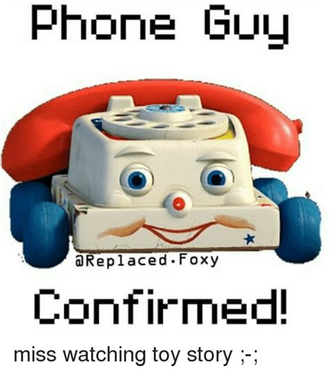 Meme Toys - phone guy replaced foxy al confirmed miss watching toy story phone meme on sizzle