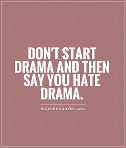Don't start drama and then say you hate drama | Picture Quotes
