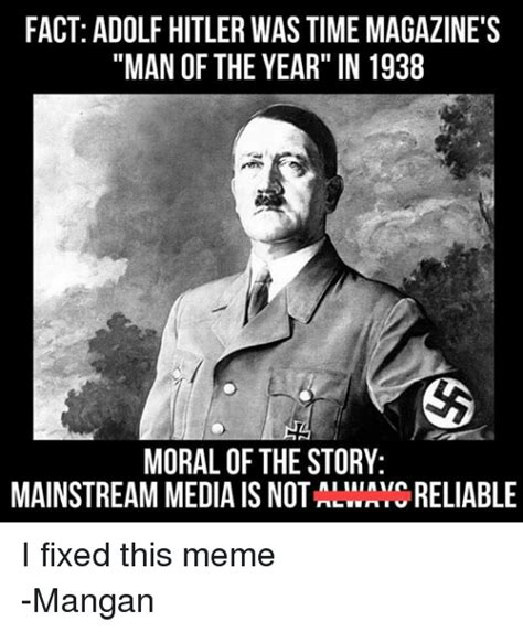 Adolf Hitler Memes - fact adolf hitler was time magazine s man of the year in 1938 moral of the story mainstream