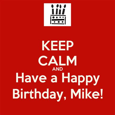 Happy Birthday Mike Images Keep Calm And A Happy Birthday Mike Poster Laurel