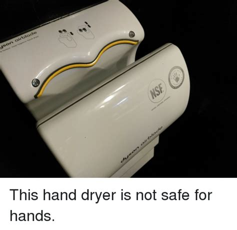 Hand Dryer Meme - e dryer hand son hygienic most fastest nse resea enic certi ted this hand dryer is not safe for