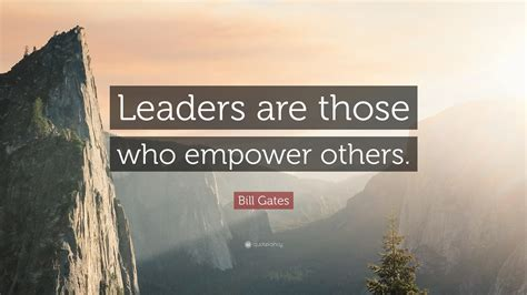"""Bill Gates Quote: """"Leaders are those who empower others."""""""