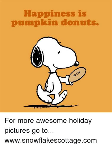 Happiness Is Meme - happiness is pumpkin donuts pnts for more awesome holiday pictures go to wwwsnowflakescottagecom