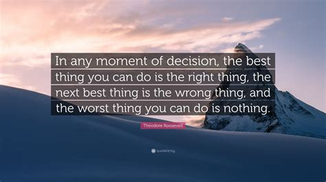 theodore roosevelt quote   moment  decision
