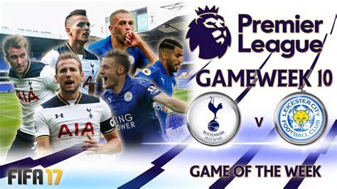 Tottenham vs Leicester - FIFA 17 Premier League Game of ...