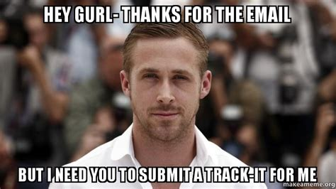 Submit A Meme - hey gurl thanks for the email but i need you to submit a track it for me make a meme