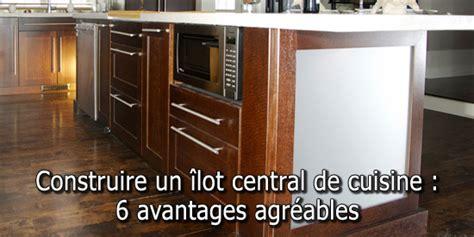 comment construire un ilot central de cuisine construire un îlot central de cuisine 6 avantages