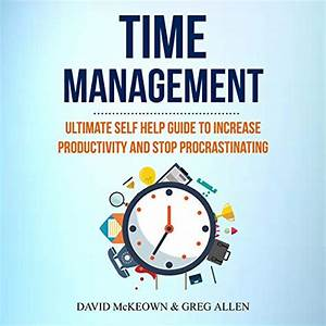 Time Management Ultimate Self Help Guide To Increase Productivity And Stop Procrastinating