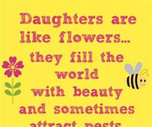 Daughters Are L... Daughter Flower Quotes
