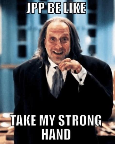 Take My Strong Hand Meme - jpp be like take my strong hand dank meme on sizzle