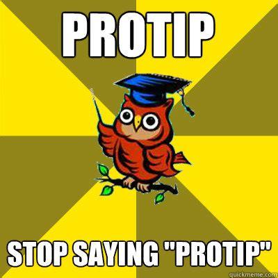 Protip Meme - protip stop saying quot protip quot observational owl quickmeme