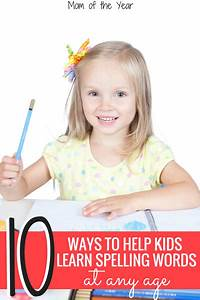10 Ways to Help Kids Learn Spelling Words - The Mom of the ...