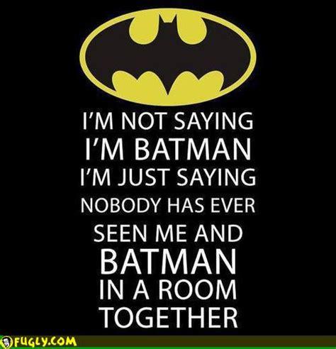I Am Not Saying That Im Batman