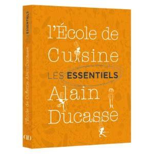 ecole de cuisine ducasse a lire les essentiels de l 39 ecole de cuisine alain ducasse