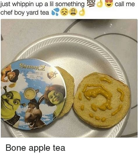 Bone Apple Tea Memes - just whippin up a lil something 100 call me chef boy yard tea bone apple tea apple meme on sizzle