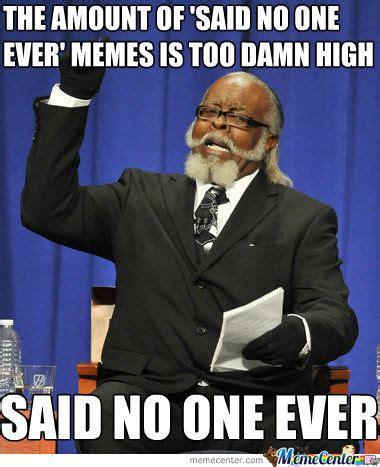 Said No One Ever Meme - said no one ever by zeus89725 meme center