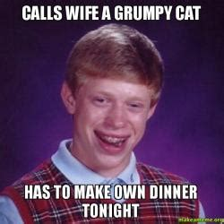 Make Your Own Grumpy Cat Meme - calls wife a grumpy cat has to make own dinner tonight make a meme