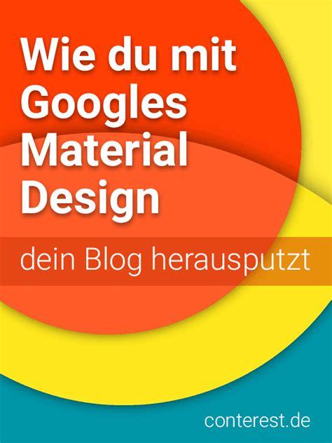 Wie Du Mit Googles Material Design Dein Blog Herausputzt