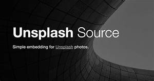 Unsplash Source | A Simple API for Embedding Free Photos ...