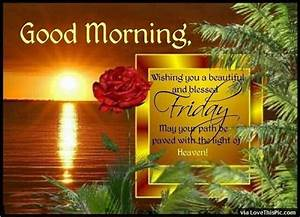 Good Morning Have A Beautiful And Blessed Friday friday ...