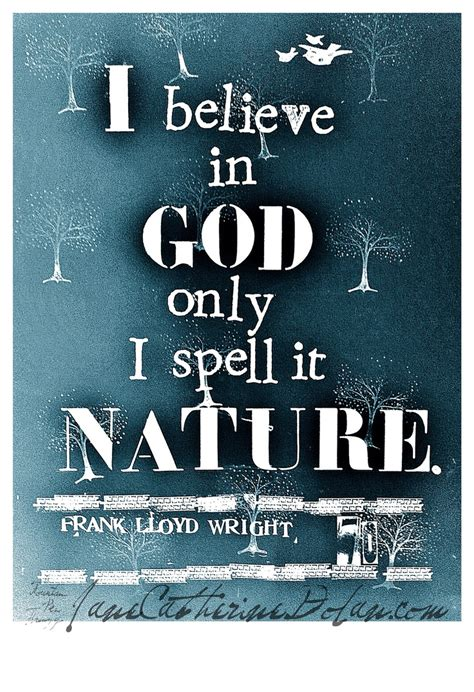In prayer the human spirit can. I believe in GOD, only I spell it NATURE. Frank Lloyd Wright ♛Hand-stamped/Stenciled by Jane ...