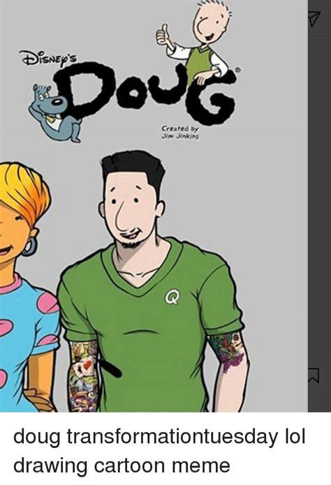 Doug Meme - isneps created by jym jinkins doug transformationtuesday lol drawing cartoon meme doug meme on
