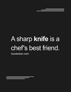 Kitchen Knives Quotes by 20 Best Knife Quotes Images Day Quotes Quote Of The Day