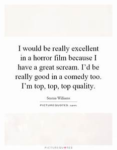I would be really excellent in a horror film because I ...