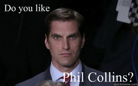 Phil Collins Meme - do you like phil collins menacing josh romney quickmeme