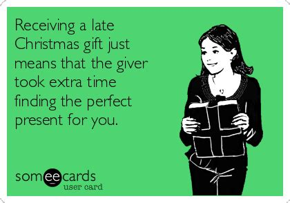 receiving a late christmas gift just means that the giver