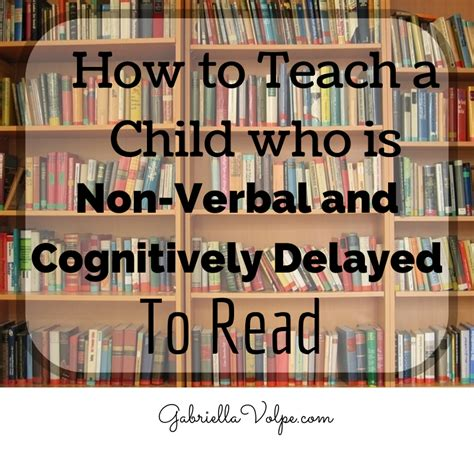 how to teach a child who is non verbal and cognitively 717 | How to teach a child who is non verbal and cognitively delayed to read