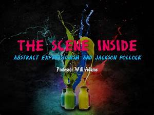 The scene inside abstract expressionism & jackson pollock