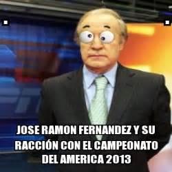 Jose Fernandez Meme - meme personalizado jose ramon fernandez y su racci 211 n con el campeonato del america 2013