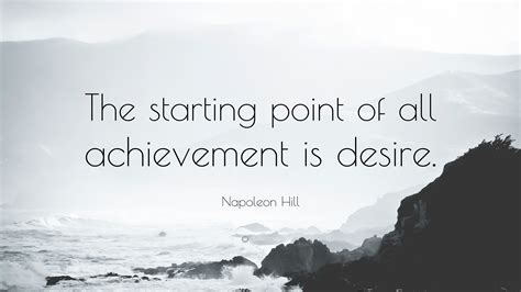 achievement quotes point starting friend john lennon desire napoleon hill envious quote silence enemy known philosophy nothing malarky khalil gibran