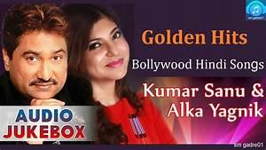 Golden Hits Kumar Sanu & Alka Yagnik Bollywood Hindi Songs ...