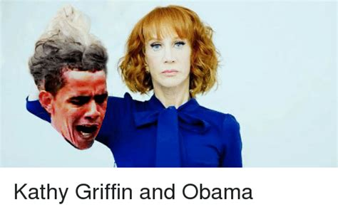 Kathy Griffin Memes - kathy griffin and obama obama meme on sizzle