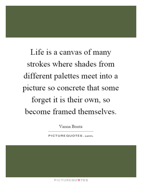 Life Is A Canvas Of Many Strokes Where Shades From
