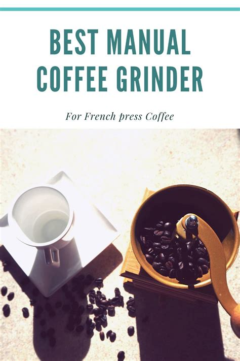 But what kind of beans are best suited for this brew method? The Best Manual Coffee Grinders For French press Coffee in 2020 | French press coffee, Manual ...