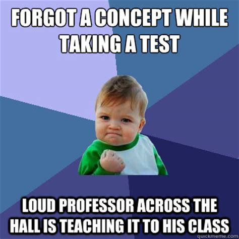 Test Taking Meme - forgot a concept while taking a test loud professor across the hall is teaching it to his class