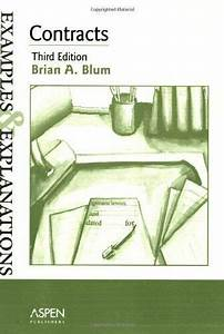 Contracts  Examples And Explanations  Examples  U0026 By Brian A  Blum   Brand New